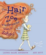 The Hair of Zoe Fleefenbacher Goes to School | Laurie Halse Anderson |