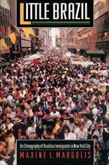 Little Brazil - An Ethnography of Brazilian Immigrants in New York City | Maxine L. Margolis |