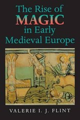 The Rise of Magic in Early Medieval Europe | Valerie Irene J Flint |