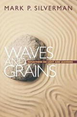Waves and Grains - Reflections on Light and Learning | Mark P. Silverman |