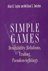 Simple Games - Desirability Relations, Trading, Pseudoweightings | Alan D Taylor |