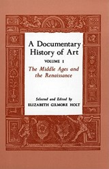 A Documentary History of Art, Volume 1 | Elizabeth Gilmore Holt |