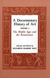 A Documentary History of Art, Volume 1 - The Middle Ages and the Renaissance | Elizabeth Holt |