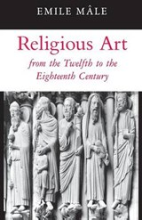 Religious Art from the Twelfth to the Eighteenth Century | Emile Male ; Harry Bober |