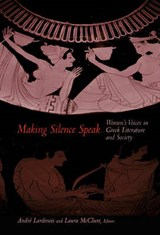 Making Silence Speak - Women`s Voices in Greek Literature and Society | A. Lardinois & L. McCLURE |