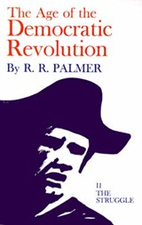 The Age of the Democratic Revolution - A Political History of Europe and America, 1760-1800, Volume 2 - The Struggle | R. R. Palmer |