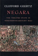 Negara - The Theatre State in 19th Century Bali | Clifford Geertz |