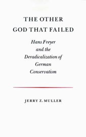 The Other God that Failed - Hans Freyer and the Deradicalization of German Conservatism | Jerry Muller |