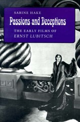 Passions and Deceptions - The Early Films of Ernst Lubitsch | Sabine Hake |