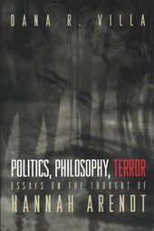 Politics, Philosophy, Terror - Essays on the Thought of Hannah Arendt
