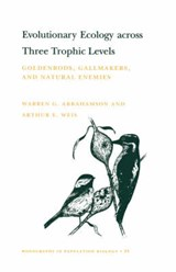 Evolutionary Ecology across Three Trophic Levels - Goldenrods, Gallmakers, and Natural Enemies (MPB-29) | Warren G. Abrahamson |