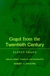 Gogol From the Twentieth Century - Eleven Essays | Gogol & Robert A. Maguire |