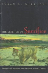 The Science of Sacrifice - American Literature and Modern Social Theory | Susan L. Mizruchi |