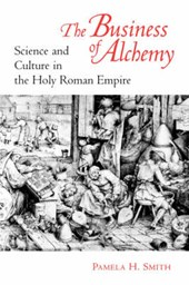 The Business of Alchemy - Science and Culture in the Holy Roman Empire