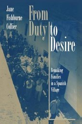 From Duty to Desire - Remaking Families in a Spanish Village | Jane Fishburne Collier |