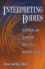 Interpreting Bodies - Classical and Quantum Objects in Modern Physics | Elena Castellani |