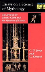 Essays on a Science of Mythology - The Myth of the Divine Child and the Mysteries of Eleusis | C. G. Jung |