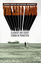 The Zero Hour - Glasnost and Soviet Cinema in Transition | Andrew Horton |
