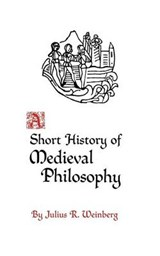 A Short History of Medieval Philosophy | Julius Rudolf Weinberg |