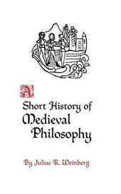 A Short History of Medieval Philosophy | Julius R. Weinberg |