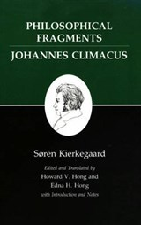 Kierkegaard`s Writings, VII, Volume 7 - Philosophical Fragments, or a Fragment of Philosophy/Johannes Climacus, or De omnibus dubita | Søren Kierkegaard |