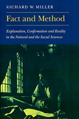 Fact and Method - Explanation, Confirmation and Reality in the Natural and the Social Sciences | Richard W. Miller |