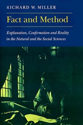 Fact and Method - Explanation, Confirmation and Reality in the Natural and the Social Sciences