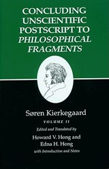 Kierkegaard`s Writings, XII, Volume II - Concluding Unscientific Postscript to Philosophical Fragments | Søren Kierkegaard & Howard V. / Hong Hong |
