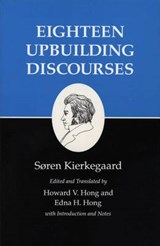 Kierkegaard`s Writings, V, Volume 5 - Eighteen Upbuilding Discourses | Søren Kierkegaard |