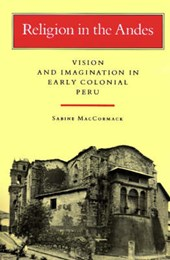 Religion in the Andes - Vision and Imagination in Early Colonial Peru | Sabine Maccormack |