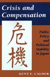 Crisis and Compensation - Public Policy and Political Stability in Japan | Kent E. Calder |