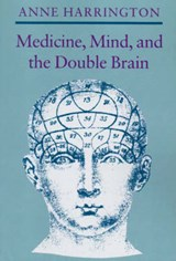 Medicine, Mind, and the Double Brain - A Study in Nineteenth-Century Thought | Anne Harrington |