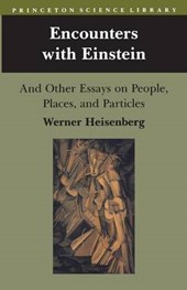 Encounters with Einstein - And Other Essays on People, Places, and Particles | Werner Heisenberg |