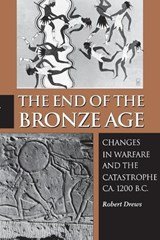 The End of the Bronze Age - Changes in Warfare and the Catastrophe ca. 1200 B.C. - Third Edition | Robert Drews |