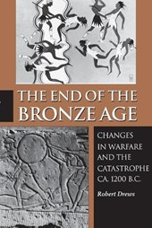 The End of the Bronze Age - Changes in Warfare and the Catastrophe ca. 1200 B.C. - Third Edition