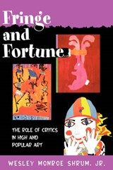 Fringe and Fortune - The Role of Critics in High and Popular Art | Wesley Monroe Shrum |