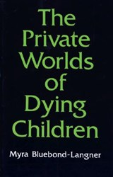 The Private Worlds of Dying Children | M Bluebond-langne |
