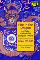 Fire in the Dragon and Other Psychoanalytic Essays on Folklore | Géza Róheim |
