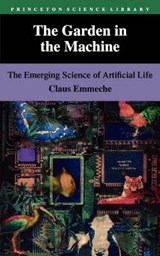 The Garden in the Machine - The Emerging Science of Artificial Life | Claus Emmeche |
