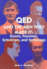 QED and the Men Who Made It - Dyson, Feynman, Schwinger, and Tomonaga | Silvan S. Schweber |
