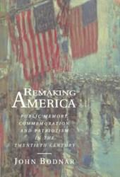 Remaking America - Public Memory, Commemoration, and Patriotism in the Twentieth Century