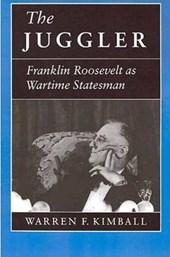 The Juggler - Franklin Roosevelt as Wartime Statesman