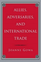 Allies, Adversaries, and International Trade | Joanne Gowa |