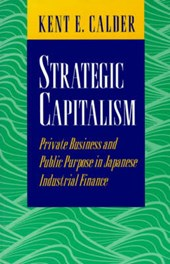 Strategic Capitalism - Private Business and Public Purpose in Japanese Industrial Finance