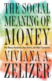 The Social Meaning of Money - Pin Money, Paychecks, Poor Relief, and Other Currencies