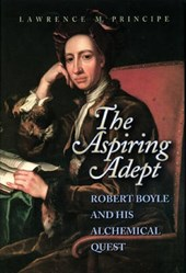 The Aspiring Adept - Robert Boyle and His Alchemical Quest