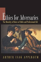 Ethics for Adversaries - The Morality of Roles in Public and Professional Life