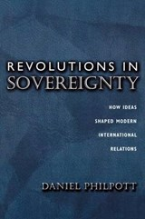 Revolutions in Sovereignty - How Ideas Shaped Modern International Relations | Daniel Philpott |