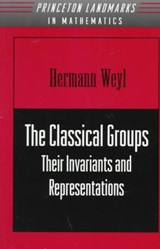 The Classical Groups - Their Invariants and Representations | Hermann Weyl |