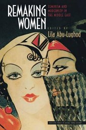 Remaking Women - Feminism and Modernity in the Middle East | Lila Abu-lughod |